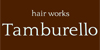 hair works Tamburello(タンブレロ)